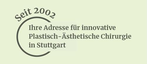 Seit 2002 Ihre Adresse für innovative Plastisch-Ästhetische Chirurgie in Stuttgart